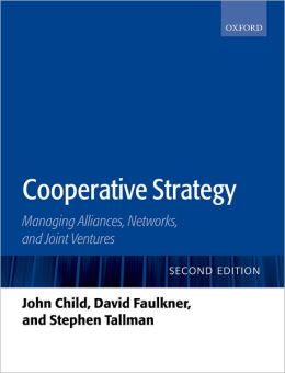 Cooperative Strategy: Managing Alliances, Networks, and Joint Ventures