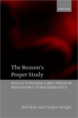 The Reason's Proper Study: Essays towards a Neo-Fregean Philosophy of Mathematics