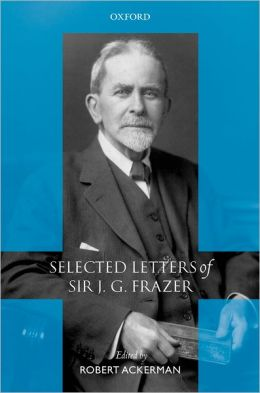 Selected Letters of Sir J. G. Frazer