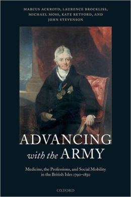 Advancing with the Army: Medicine, the Professions and Social Mobility in the British Isles, 1790-1850