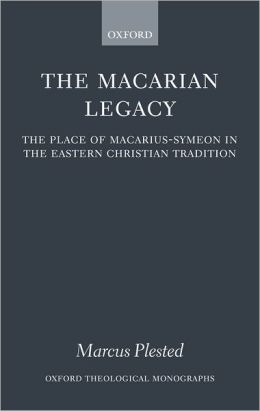 Macarian Legacy: The Place of Macarius-Symeon in the Eastern Christian Tradition