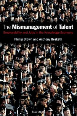 Mismanagement of Talent: Employability and Jobs in the Knowledge Economy