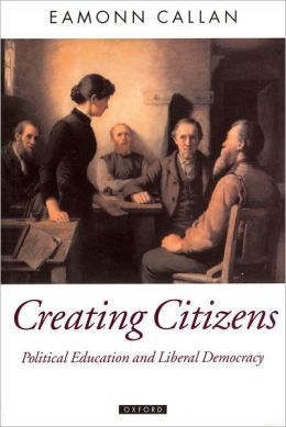 Creating Citizens: Political Education and Liberal Democracy