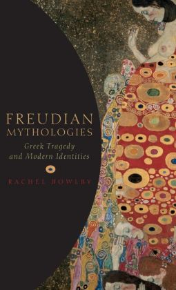 Freudian Mythologies: Greek Tragedy and Modern Identities
