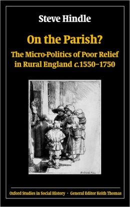 On the Parish?: The Micro-Politics of Poor Relief in Rural England c. 1550-1750