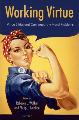 Working Virtue: Virtue Ethics and Contemporary Moral Problems