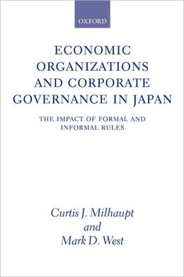 Economic Organizations and Corporate Governance in Japan: The Impact of Formal and Informal Rules