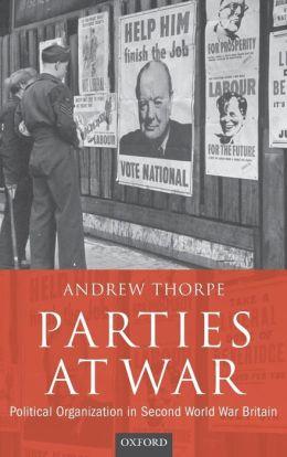 Parties at War: Political Organization in Second World War Britain
