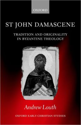 St John Damascene: Tradition and Originality in Byzantine Theology