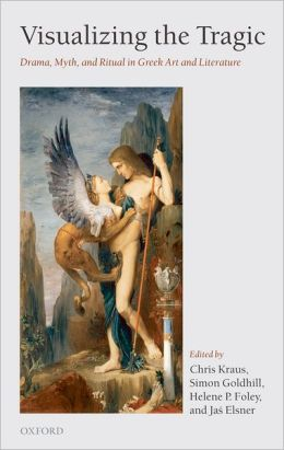 Visualizing the Tragic: Drama, Myth, and Ritual in Greek Art and Literature; Essays in Honour of Froma Zeitlin