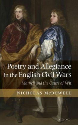 Poetry and Allegiance in the English Civil Wars: Marvell and the Cause of Wit