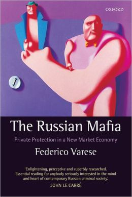 Russian Mafia: Private Protection in a New Market Economy