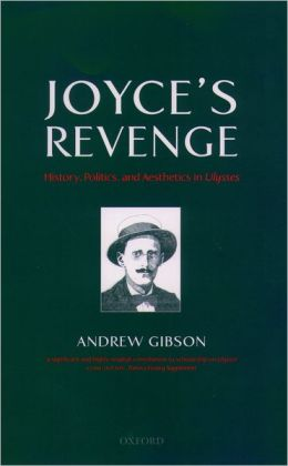 Joyce's Revenge: History, Politics, and Aesthetics in Ulysses