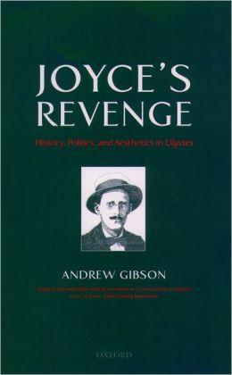 Joyce's Revenge: History, Politics, and Aesthetics in Ulysses