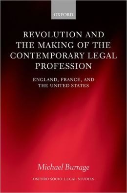 Revolution and the Making of the Contemporary Legal Profession: England, France, and the United States