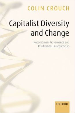 Capitalist Diversity and Change: Recombinant Governance and Institutional Entrepreneurs