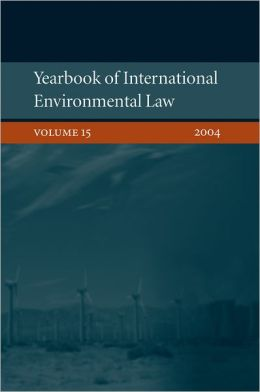 Yearbook of International Environmental Law: Volume 15, 2004