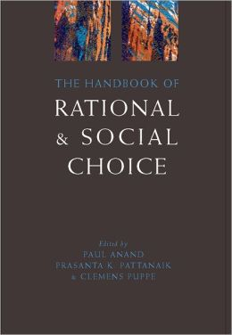 The Handbook of Rational and Social Choice: An Overview of New Foundations and Applications