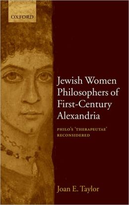 Jewish Women Philosophers of First-Century Alexandria: Philo's 'Therapeutae' Reconsidered