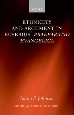 Ethnicity and Argument in Eusebius' Praeparatio Evangelica