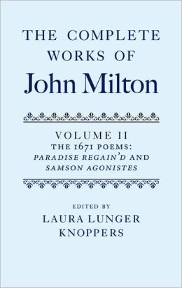 The Complete Works of John Milton: The 1671 Poems - Paradise Regain'D and Samson Agonistes