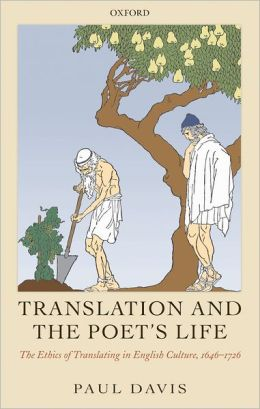 Translation and the Poet's Life: The Ethics of Translating in English Culture, 1646-1726