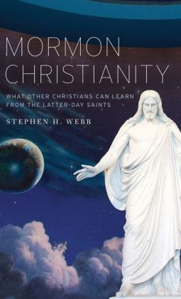 Mormon Christianity: What Other Christians Can Learn From the Latter-day Saints