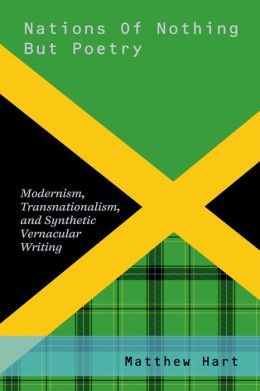 Nations of Nothing But Poetry: Modernism, Transnationalism, and Synthetic Vernacular Writing