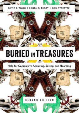 Buried in Treasures: Help for Compulsive Acquiring, Saving, and Hoarding : Help for Compulsive Acquiring, Saving, and Hoarding