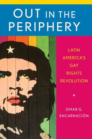 Out in the Periphery: Latin America's Gay Rights Revolution