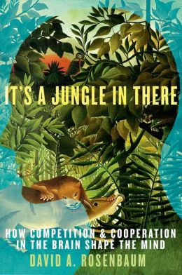It's a Jungle in There: How Competition and Cooperation in the Brain Shape the Mind