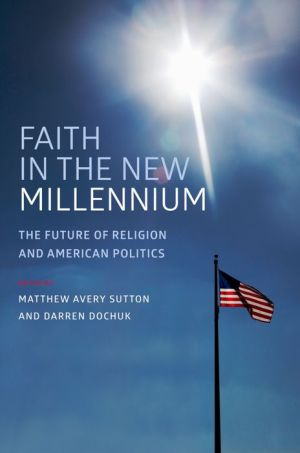 Faith in the New Millennium: The Future of Religion and American Politics: The Future of Religion and American Politics