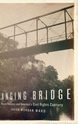 Hanging Bridge: Racial Violence and America's Civil Rights Century