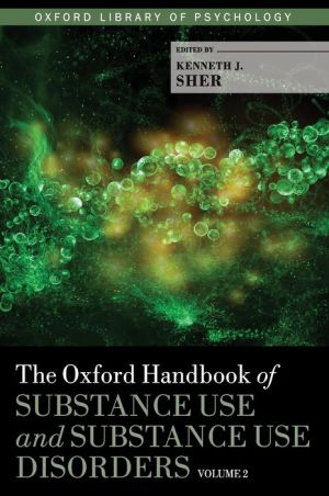 The Oxford Handbook of Substance Use and Substance Use Disorders: Two-Volume Set