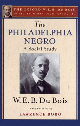 The Philadelphia Negro (The Oxford W. E. B. Du Bois)