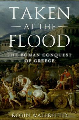 Taken at the Flood: The Roman Conquest of Greece