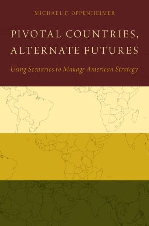 Pivotal Countries, Alternate Futures: Using Scenarios to Manage American Strategy