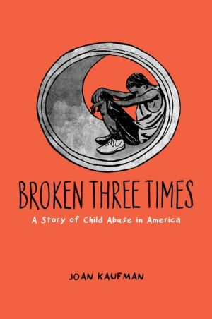 Broken Three Times: A Story of Child Abuse in America