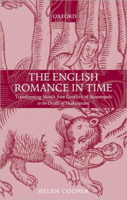 The English Romance in Time: Transforming Motifs from Geoffrey of Monmouth to the Death of Shakespeare