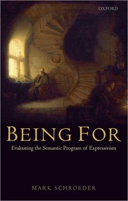 Being For: Evaluating the Semantic Program of Expressivism