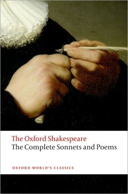 Complete Sonnets and Poems: The Oxford Shakespeare The Complete Sonnets and Poems