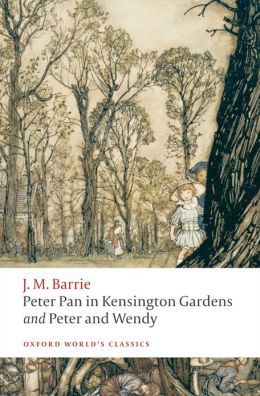 Peter Pan in Kensington Gardens and Peter and Wendy (Oxford World's Classics) J. M. Barrie and Peter Hollingdale