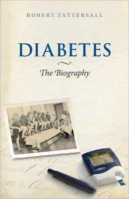 Diabetes: The Biography