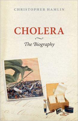Cholera: The Biography