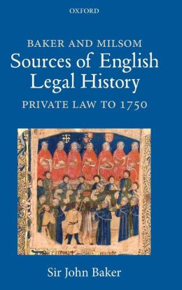Baker and Milsom's Sources of English Legal History: Private Law to 1750
