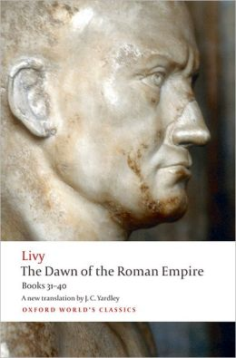 The Dawn of the Roman Empire: Books Thirty-One to Forty