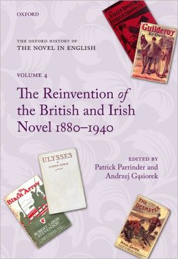 The Oxford History of the Novel in English: Volume 4: The Reinvention of the British and Irish Novel 1880-1940
