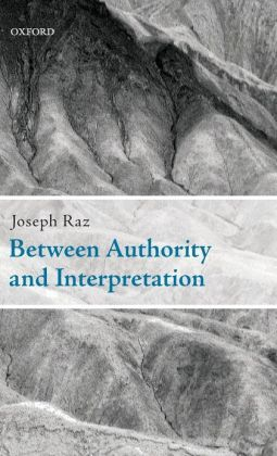 Between Authority and Interpretation: On the Theory of Law and Practical Reason