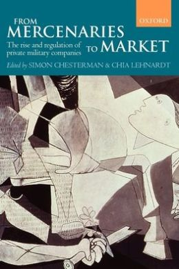 From Mercenaries to Market: The Rise and Regulation of Private Military Companies