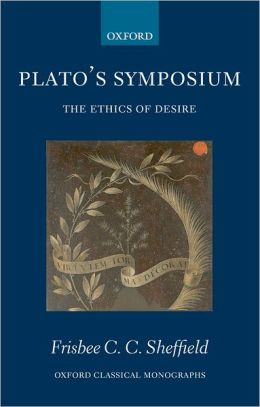 Plato's Symposium: The Ethics of Desire